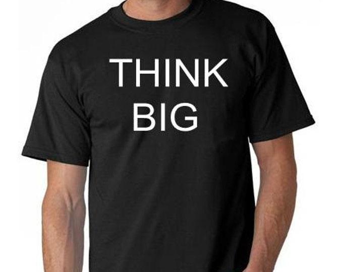 think big T-SHIRT cool funny tee shirt great gift present