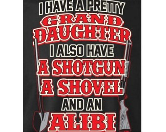 i have a pretty grand daughter i also have a shotgun a shovel and an alibi gift t shirt cool funny tee shirts t-shirts