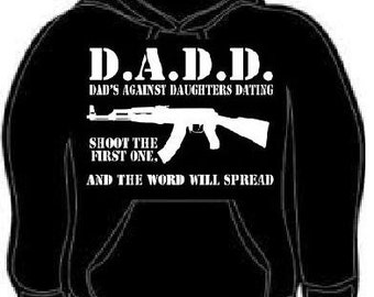 Hoodies: D.A.D.D. - DADS AGAINST daughters dating shoot the first one & the words will spread  Hooded Sweatshirts hoodie shirt clothes