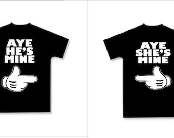 TShirts: aye hes mine aye she is mine  his hers tee Couples cute  t shirts Cool Funny couple soul mates gifts