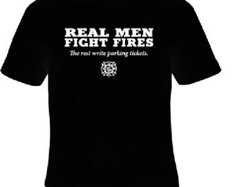 real men fight fire the rest write parking tickets -T Shirt firefighters t-shirts