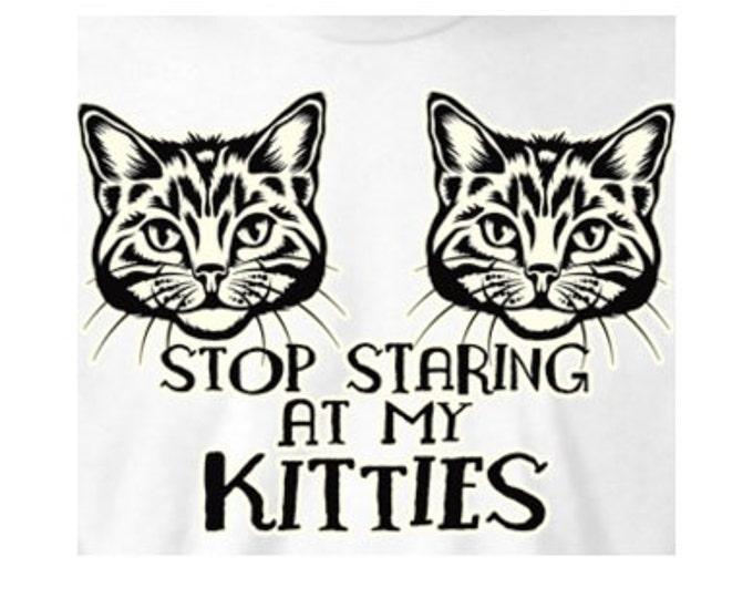 stop staring at my  kitties Tshirts