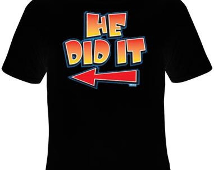 He did it - UNIQUE Cool Funny Humorous clothes T Shirts Tees, Rude Tees T-Shirt designs graphic