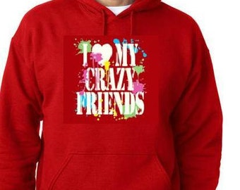 hoodies:  i love my crazy friends funny hoodie sweaters shirt hoody t-shirts cool