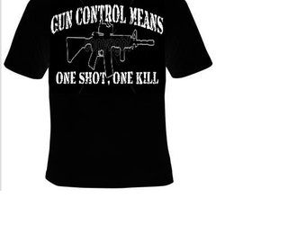 gun control means one shot one kill T-shirts cool funny t shirt teez