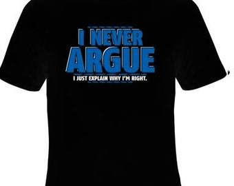 mans tee i never argue i just explain why im right t-shirt gift for him for her