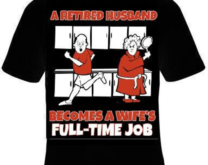 retired husband full time job t shirt clothes love T Shirts Tees, Tee design funny cool gift mom dad gifts