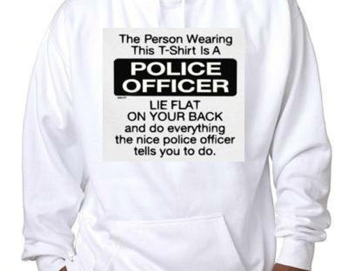 police officer cool funny hoodie sweater shirt hoody t-shirts hoodies