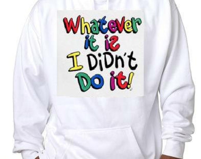 what ever it is i didnt do it hoodie sweater shirt hoody t-shirts hoodies