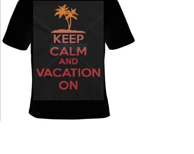 keep calm and vacation on  T-shirts funny cool Tshirt fun tees