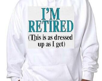 hoodie: im retired cool funny hoodie sweater shirt hoody t-shirts hoodies