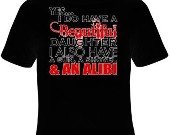 i do have Beautiful Daughter - Also Have Alibi t shirt