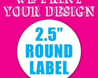 """Your Custom 2.5"""" Round Label - Stickers - Party Favors Label - Product Label"""