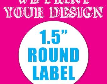 "Your Custom Printed 1.5"" Round Label - Sticker"