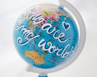 Romantic World globe, Hand painted globe - You are my world, Romantic gift, Anniversary gift