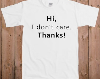 Funny t shirt funny work quotes hi I don't care, thanks customer service attitude ladies men women youth tshirt T-Shirt Tee shirt
