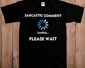 Funny t shirt Sarcastic comment loading please wait funny arrogant best friend gifts ladies men women youth tshirt T-Shirt Tee shirt