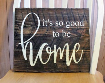 Its so good to be home Reclaimed Wood Sign
