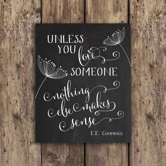 love sign, love quotes, E.E. Cummings, Quote Art Print, Unless You Love  Someone, Nothing Else Makes Sense, Love Quote, chalkboard quotes