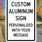 Custom Aluminum Sign | 18 in x 12 in | Personalized Metal Sign | Customized Sign with Your Own Message | Personal Sign | Parking Sign