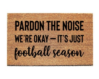 Charmant Pardon The Noise Weu0027re Okay Football Season Doormat   Funny Door Mat    Football Doormat   Welcome Door Mat   Funny Doormats   Doormats