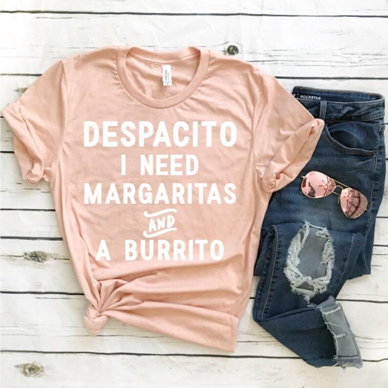 c20e9feb66f0 Despacito Margaritas and a Burrito T-Shirt Funny Shirt