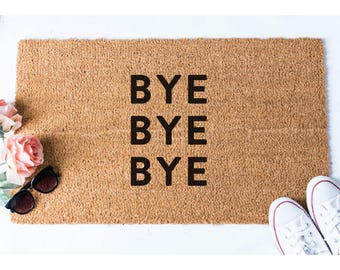 Bye Doormat - Funny Doormat - Welcome Mat -  Unique Doormat  - Doormats - Doormat Humor - Unique Doormat - Cute Doormat - Welcome Doormat