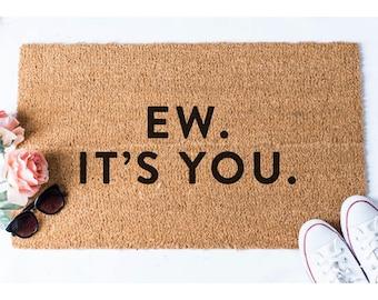 Ew. It's You. Doormat - Funny Doormat - Welcome Door Mat - Funny Door Mat -  Unique Doormat - Doormats - Cute Doormat - Rude Doormat - Rug