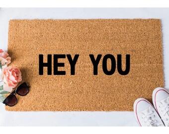 hey you Doormat - Hello Doormat - Funny Doormat - Welcome Mat - Hello Door Mat - Unique Doormat - Doormats - Doormat Humor - Unique Doormat