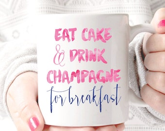 Eat Cake and Drink Champagne Coffee Mug - Coffee Cup - Large Coffee Mug - Statement Mug - Sassy Mug - Large Mug - Funny Mug - Statement Mugs