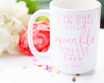 No One Can Dull Your Sparkle  Coffee Mug - Coffee Cup - Large Coffee Mug - Statement Mug - Inspirational Mug - Boss Lady Mugs - Big Mug