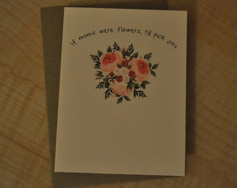Mother's Day Card - If Moms Were Flowers