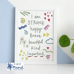 In aid of MIND Charity - I am STRONG, happy, Brave, beautiful, kind - A4/A5 Giclee Art Print for better mental health