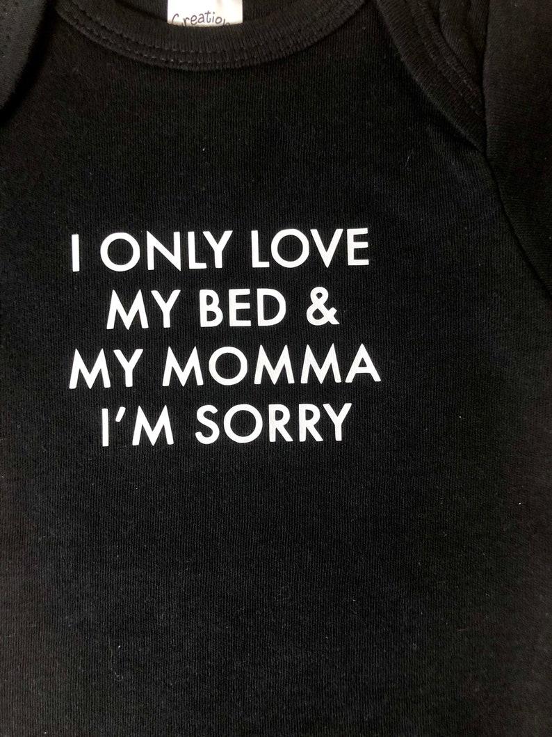 I Only Love My Bed /& My Momma I/'m Sorry  Infant Bodysuit  Drake  Gods Plan  Baby Shower Gift