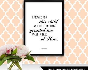 I Prayed for This Child and the Lord Granted Me What I Asked of Him, 1 Samuel 1:27 Typography Print Poster   Printable Digital File
