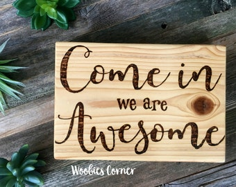 Come in we are awesome, Welcome sign, Entryway sign, We are awesome welcome sign, Rustic wood sign, Front porch sign, Door sign, Rustic sign