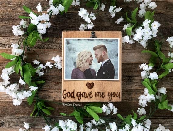 God Gave Me You Frame Wood Photo Frame Engagement Frame 4x6 Etsy