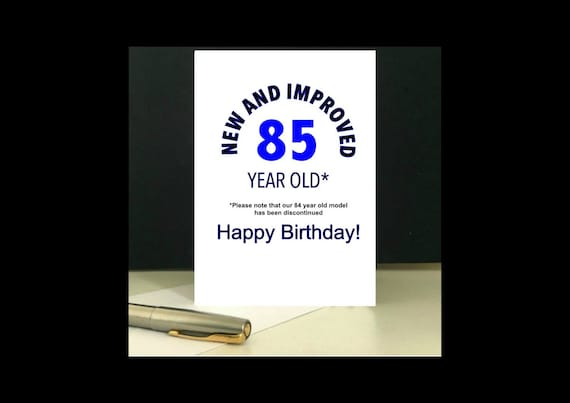 New And Improved 85 Years Old Birthday Card To Download
