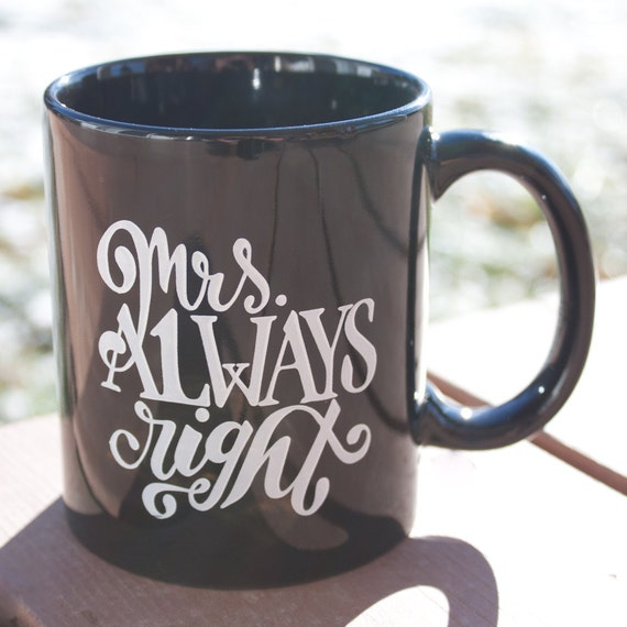 Mrs. Always Right Handlettered Mug, Custom Mug, Engagement Mug, She's Right, Gift Idea, Gift for Her, Coffee Mug, Engagement Gift