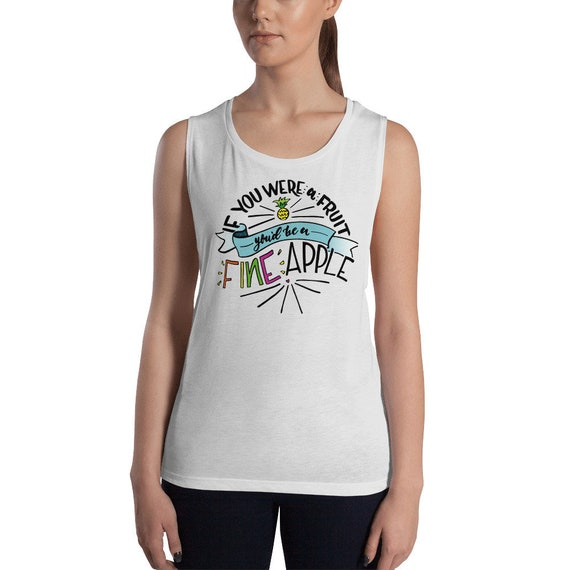 If You were a Fruit You'd Be A Fine Apple Ladies' Muscle Tank