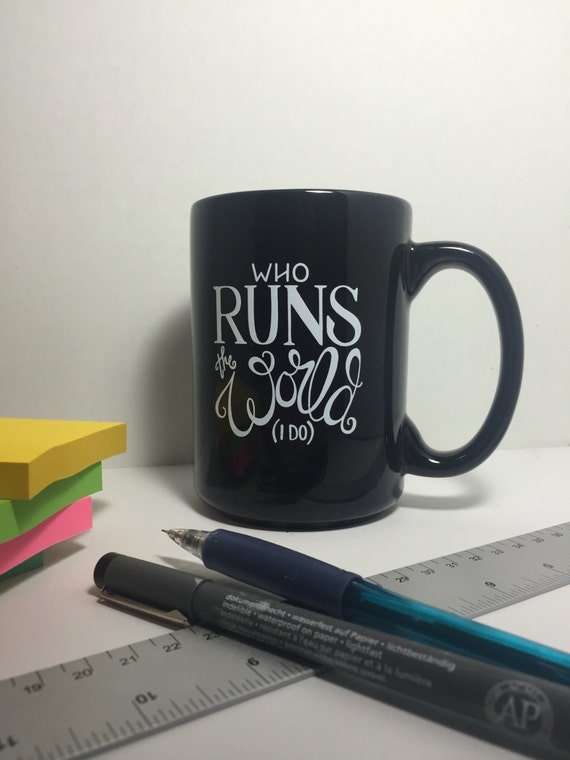 Who Runs the World Handlettered Mug, Girls Run The World, Lettered Mug, Girl Boss Coffee Mug, gift for her, Coworker gift, mug gift
