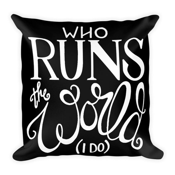 Who Runs The World I Do Pillow, Hand Drawn Pillow, Hilarious Pillow, Gift for friend coworker sister, Who Runs The World I Do Throw Pillow