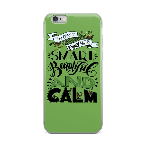 Funny Womens iPhone Case, Smart Beautiful and Calm Case