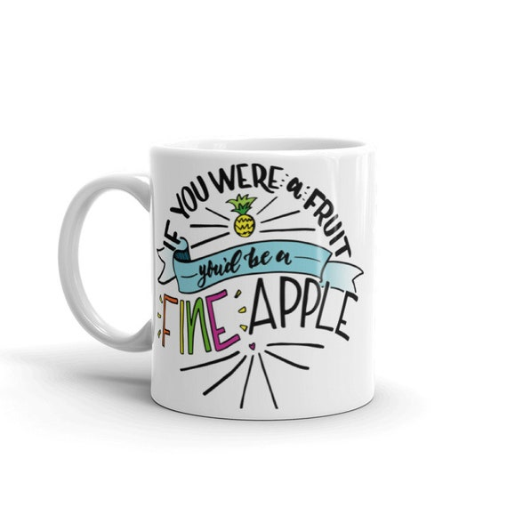 If you were a Fruit You'd Be A Fine Apple Mug, Funny Mug, Gift for her