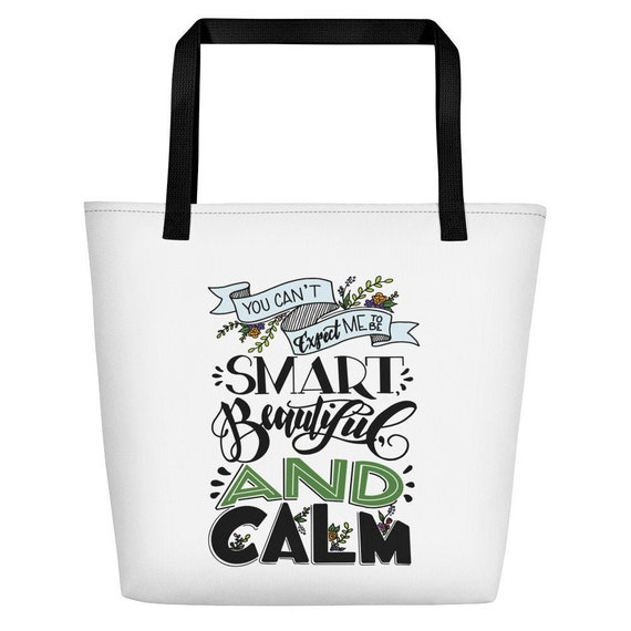 Women's Beach Bag, Smart Beautiful and Calm Funny Quote