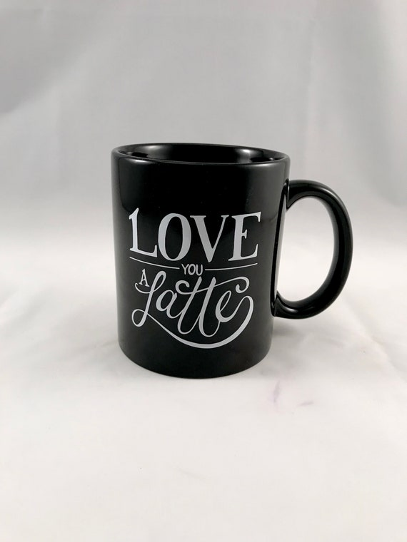 Love You a Latte Handlettered Mug, Romantic Gift Mug, Lettered Mug, Coffee Mug, Gift for her, Gift for Him, Sister Gift, Coffee Lover