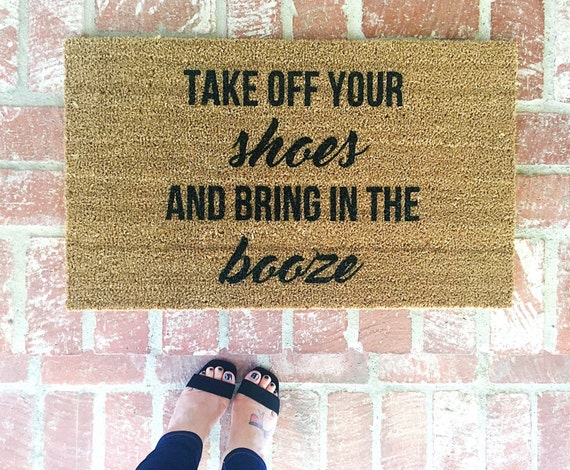 Take Off Your Shoes And Bring In The Booze Door Mat Door