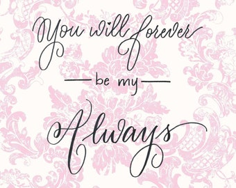 You Will Forever be my Always **Printable** PINK