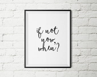 """Typography Print """"If Not Now, When?"""" Motivational Quote Wall Decor Home Decor Black and White Printable Minimalist Poster Gift Office Decor"""