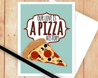 Our Love is a Pizza HistoryCard, Your Love is a Pizza History, Pun Card, Funny Love Card, I Love You Card, Funny Anniversary Card, Pizza